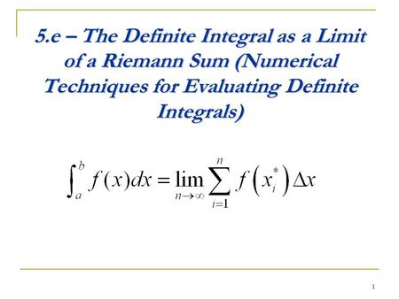 1 5.e – The Definite Integral as a Limit of a Riemann Sum (Numerical Techniques for Evaluating Definite Integrals)