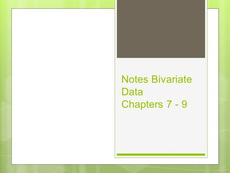 Notes Bivariate Data Chapters 7 - 9. Bivariate Data Explores relationships between two quantitative variables.