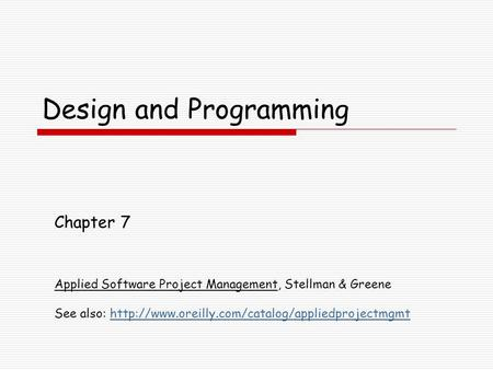 Design and Programming Chapter 7 Applied Software Project Management, Stellman & Greene See also: