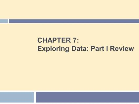 CHAPTER 7: Exploring Data: Part I Review