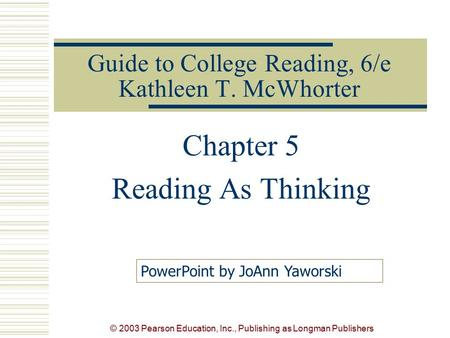 © 2003 Pearson Education, Inc., Publishing as Longman Publishers Guide to College Reading, 6/e Kathleen T. McWhorter Chapter 5 Reading As Thinking PowerPoint.