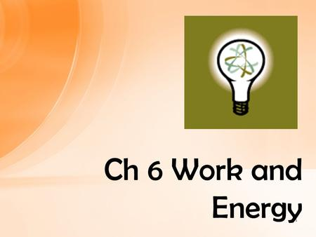 Ch 6 Work and Energy.