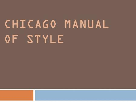 CHICAGO MANUAL OF STYLE. Why use a research style? Continuity across institutions As a road map for your reader to follow the connections you've made.
