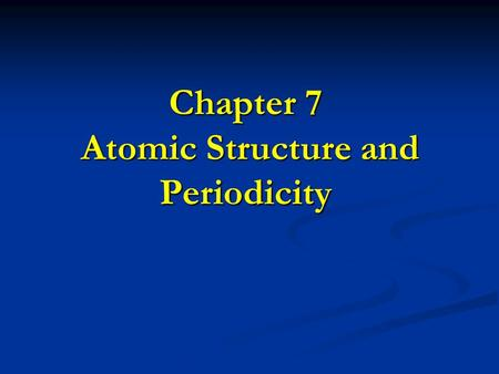 <strong>Chapter</strong> 7 <strong>Atomic</strong> Structure <strong>and</strong> Periodicity 7.1 Electromagnetic Radiation electromagnetic radiation: electromagnetic radiation: electromagnetic radiation.
