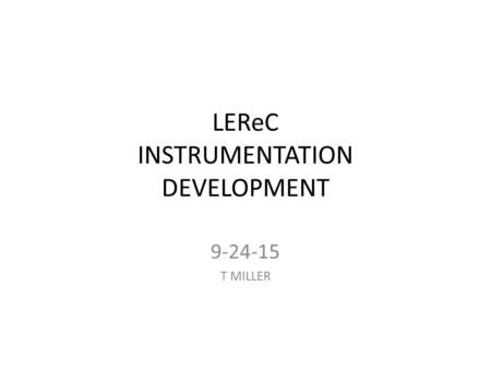 LEReC INSTRUMENTATION DEVELOPMENT 9-24-15 T MILLER.