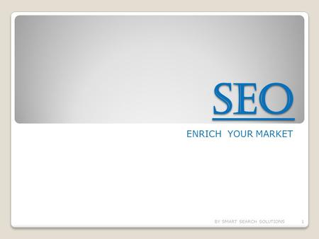 SEO ENRICH YOUR MARKET BY SMART SEARCH SOLUTIONS1.