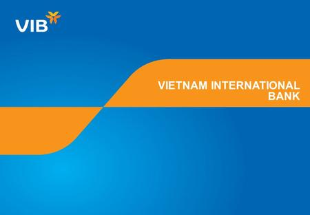 VIETNAM INTERNATIONAL <strong>BANK</strong>. 2 How can VIB enhance your success?