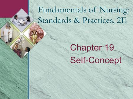 Chapter 19 Self-Concept Fundamentals of Nursing: Standards & Practices, 2E.