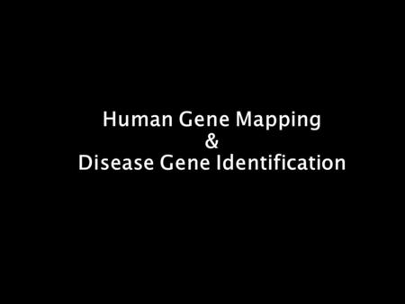 Human <strong>Gene</strong> Mapping & Disease <strong>Gene</strong> Identification.