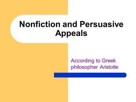 Nonfiction and Persuasive Appeals According to Greek philosopher Aristotle.