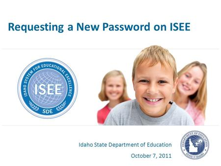 Requesting a New Password on ISEE Idaho State Department of Education October 7, 2011.
