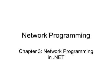 Network Programming Chapter 3: Network Programming in.<strong>NET</strong>.