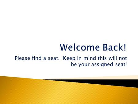 Please find a seat. Keep in mind this will not be your assigned seat!