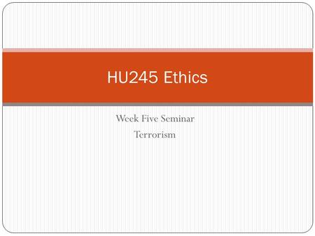 Week Five Seminar Terrorism HU245 Ethics. New Business! Discussion Thread: Capital Punishment One thread this week.