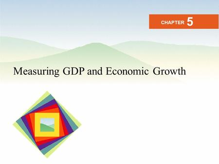5 CHAPTER Measuring GDP and Economic Growth.