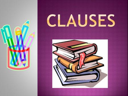 What is a clause? A clause is a word group that contains a verb and its subject and that it is used as a sentence or as part of a sentence.  ( Verb +