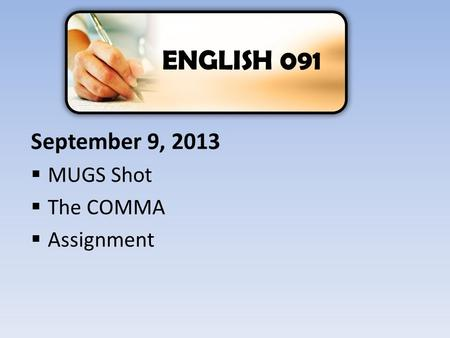 September 9, 2013  MUGS Shot  The COMMA  Assignment ENGLISH 091.