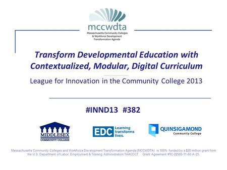 Transform Developmental Education with Contextualized, Modular, Digital Curriculum _____________ League for Innovation in the Community College 2013 #INND13.