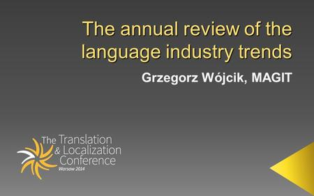  The global language services market size: ca. 34.8 bln US$  Market is growing, but slower than predicted: 5.1% In 2011 about 7.1%, in 2012 about 12.1%