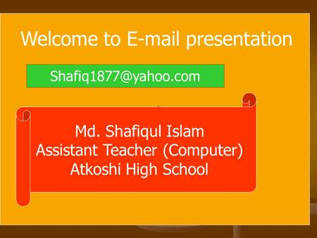 Welcome to  presentation Md. Shafiqul Islam Assistant Teacher (Computer) Atkoshi High School