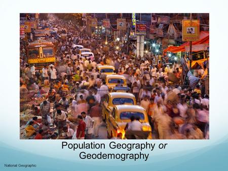 Population Geography or Geodemography National Geographic.