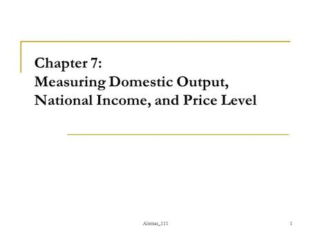 Alomar_1111 Chapter 7: Measuring Domestic Output, National Income, and Price Level.