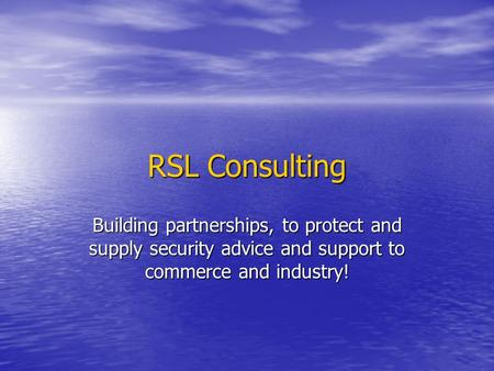 RSL Consulting Building partnerships, to protect and supply security advice and support to commerce and industry!