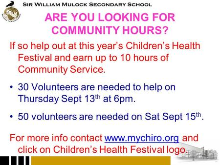 ARE YOU LOOKING FOR COMMUNITY HOURS? If so help out at this year's Children's Health Festival and earn up to 10 hours of Community Service. 30 Volunteers.