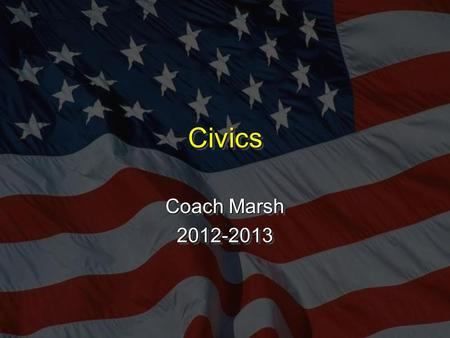 CivicsCivics Coach Marsh 2012-2013 2012-2013. Course description: Welcome! This course is 7th Grade Civics (Citizenship). This course will address the.