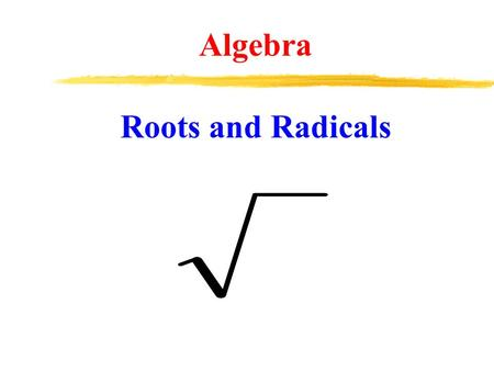 Algebra Roots and Radicals. Radicals (also called roots) are directly related to exponents. Roots and Radicals.