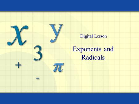 Exponents and Radicals Digital Lesson. Copyright © by Houghton Mifflin Company, Inc. All rights reserved. 2 Repeated multiplication can be written in.