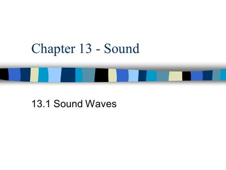 Chapter 13 - Sound 13.1 Sound Waves.