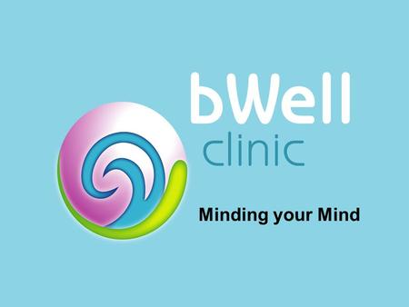 Minding your Mind. Building your bWell Psychoeducational skills Sleep Well Eat well Stay away from mind altering substances Talk with your family Connect.