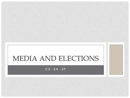 Media and Elections Ce. 5a -5f.