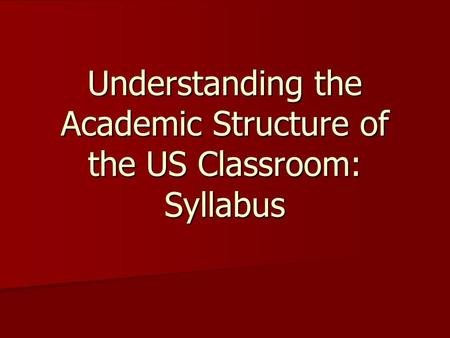 Understanding the Academic Structure of the US Classroom: Syllabus.