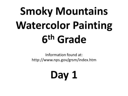 Smoky Mountains Watercolor Painting 6 th Grade Information found at:  Day 1.