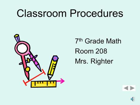 Classroom Procedures 7 th Grade Math Room 208 Mrs. Righter.