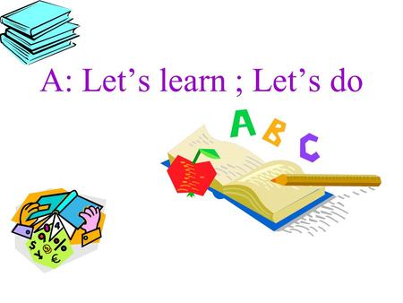 A: Let's learn ; Let's do What's in the classroom? One blackboard, one TV… Open the door….