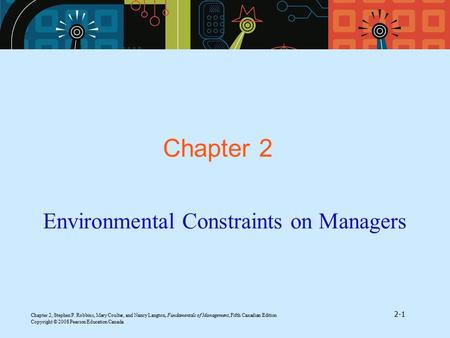 Chapter 2, Stephen P. Robbins, Mary Coulter, and Nancy Langton, Fundamentals of Management, Fifth Canadian Edition 2-1 Copyright © 2008 Pearson Education.
