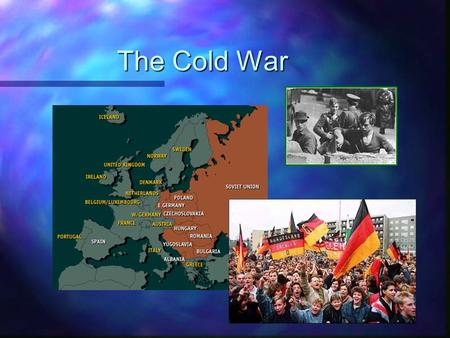 The Cold War. From Allies to Adversaries A fter World War II the United States and the Soviet Union emerged as the two main world powers. The conflict.