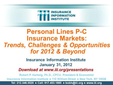 Personal <strong>Lines</strong> P-C Insurance Markets: Trends, Challenges & Opportunities for 2012 & Beyond Insurance Information Institute January 31, 2012 Download at.