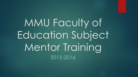 MMU Faculty of Education Subject Mentor Training 2015-2016.