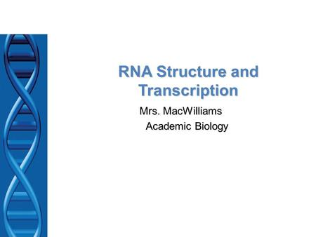 RNA Structure and Transcription Mrs. MacWilliams Academic Biology.