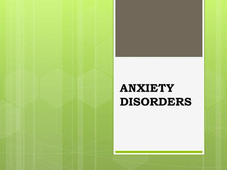 ANXIETY DISORDERS Anxiety vs. Fear  anxiety: (future oriented) negative affect, bodily tension, and apprehension about the future  fear: (reaction.