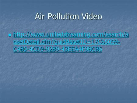 Air Pollution Video  ssetDetail.cfm?guidAssetID=17C65059- C480-4CD9-9289-43EEA4F98CB6