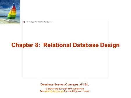 Database System Concepts, 6 th Ed. ©Silberschatz, Korth and Sudarshan See www.db-book.com for <strong>conditions</strong> on re-usewww.db-book.com Chapter 8: Relational.