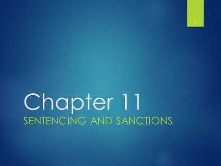 Chapter 11 SENTENCING AND SANCTIONS 1. Purpose of Criminal Sanctions  Criminal Sanctions – A penalty imposed for violating accepted social norms. A sanction.