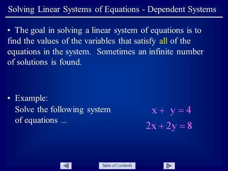 Table of Contents Solving Linear Systems of Equations - Dependent Systems The goal in solving a linear system of equations is to find the values of the.