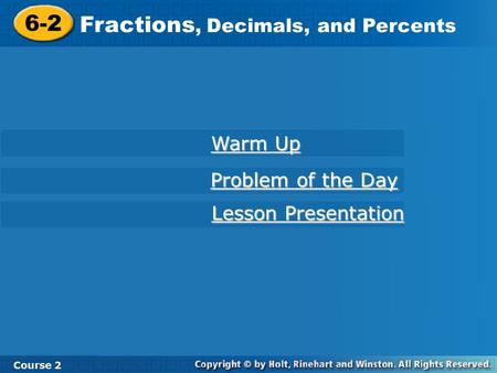 6-2 Fractions, Decimals, and Percents Course 2 Warm Up Warm Up Problem of the Day Problem of the Day Lesson Presentation Lesson Presentation.