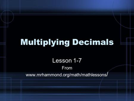 Multiplying Decimals Lesson 1-7 From www.mrhammond.org/math/mathlessons /